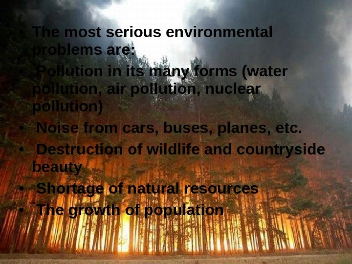 • The most serious environmental problems are:  •  Pollution in its many