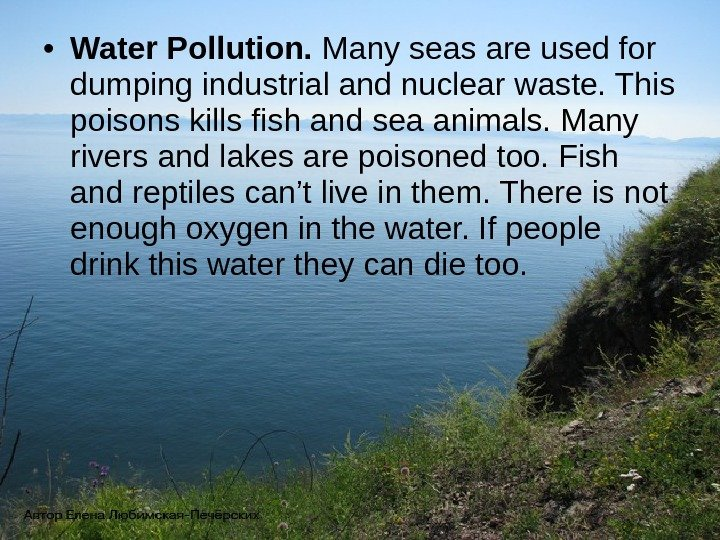 • Water Pollution.  Many seas are used for dumping industrial and nuclear waste.