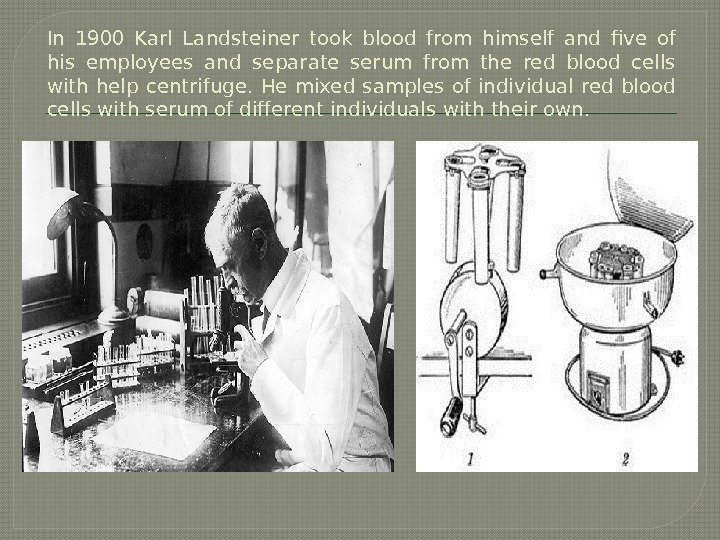 In 1900 Karl Landsteiner took blood from himself and five of his employees and separate serum