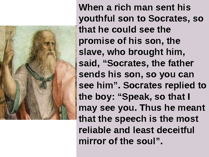 When a rich man sent his youthful son to Socrates, so that he could see the