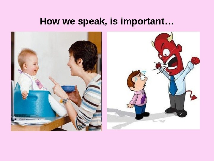 How we speak, is important…
