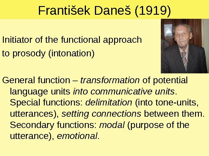 Franti š ek Dane š (1919) Initiator of the functional approach to prosody ( intonation )