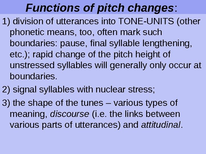 Functions of pitch changes :  1) division of utterances into TONE-UNITS (other phonetic means, too,