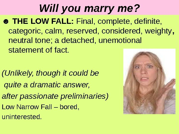 Will you marry me? ☻ THE LOW FALL:  Final, complete, definite,  categoric, calm, reserved,