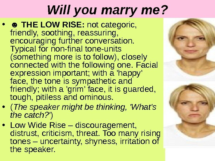 Will you marry me?  • ☻ THE LOW RISE:  not categoric,  friendly, soothing,