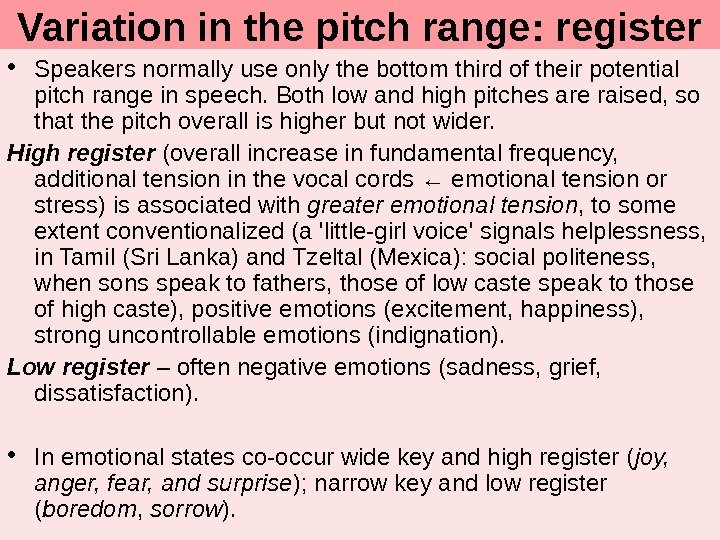 Variation in the pitch range: register • Speakers normally use only the bottom third of their