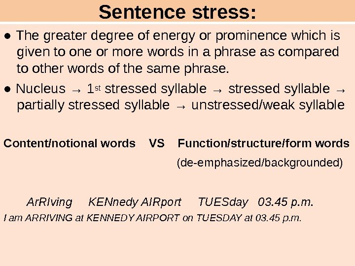 Sentence stress: ● The greater degree of energy or prominence which is given to one or