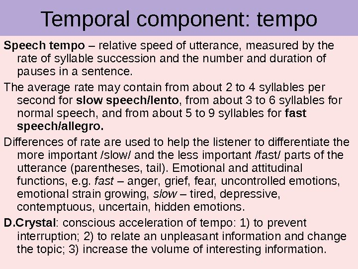 TEMPO Speech tempo – relative speed of utterance, measured by the rate of syllable succession and