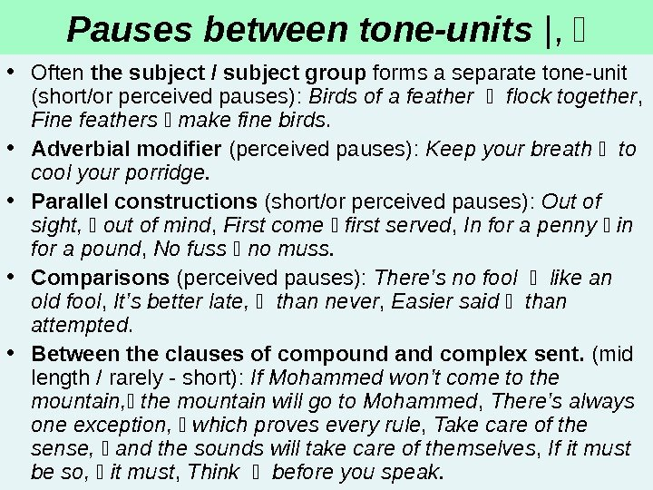 Pauses between tone-units |, • Often the subject / subject group forms a separate tone-unit (short/or
