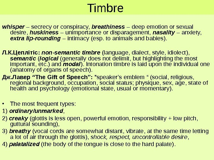 Timbre whisper – secrecy or conspiracy,  breathiness – deep emotion or sexual desire,  huskiness