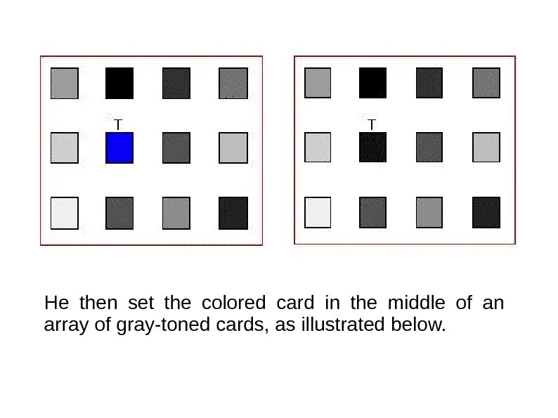 He then set the colored card in the middle of an array of gray-toned