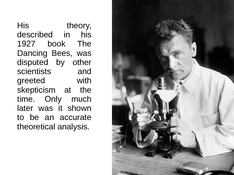 His theory,  described in his 1927 book The Dancing Bees,  was disputed