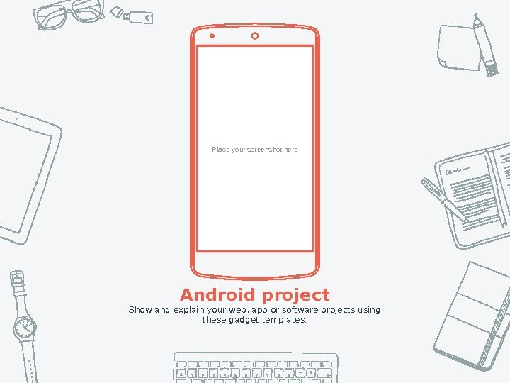 Place your screenshot here Android project Show and explain your web, app or software projects using