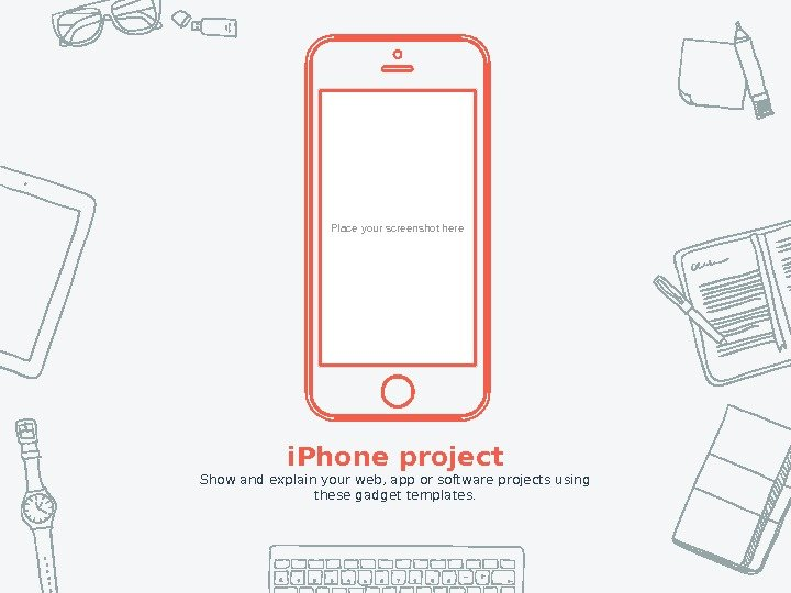 Place your screenshot here i. Phone project Show and explain your web, app or software projects
