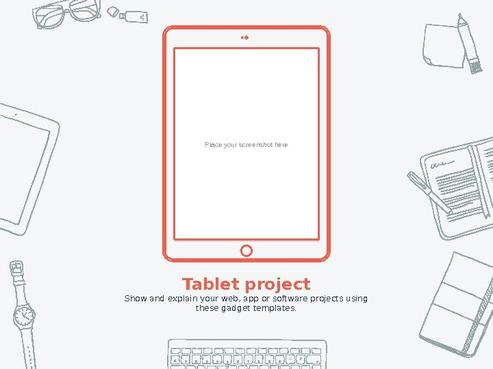 Place your screenshot here Tablet project Show and explain your web, app or software projects using