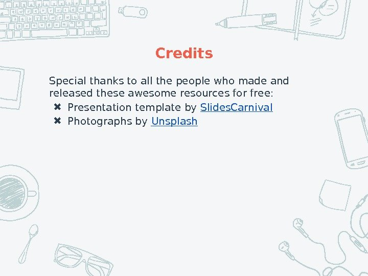 Credits Special thanks to all the people who made and released these awesome resources for free: