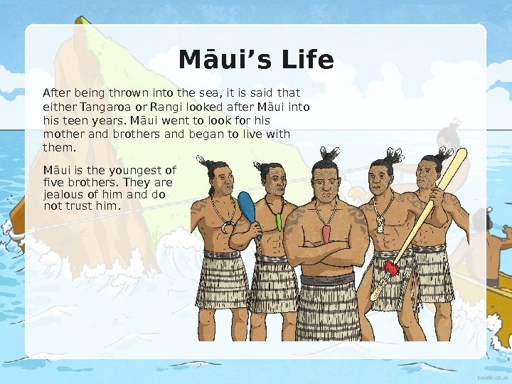 Māui's Life After being thrown into the sea, it is said that either Tangaroa or