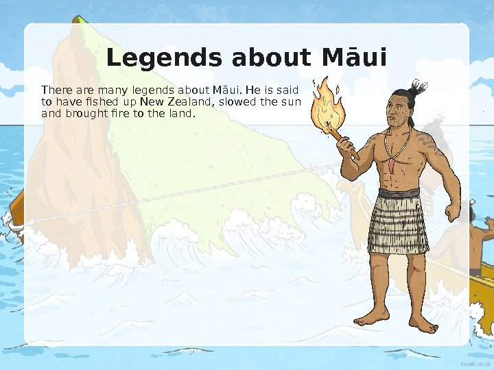 Legends about Māui There are many legends about M ā ui. He is said to
