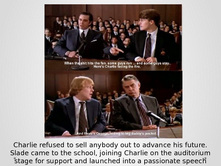 Charlie refused to sell anybody out to advance his future. Slade came to the school, joining
