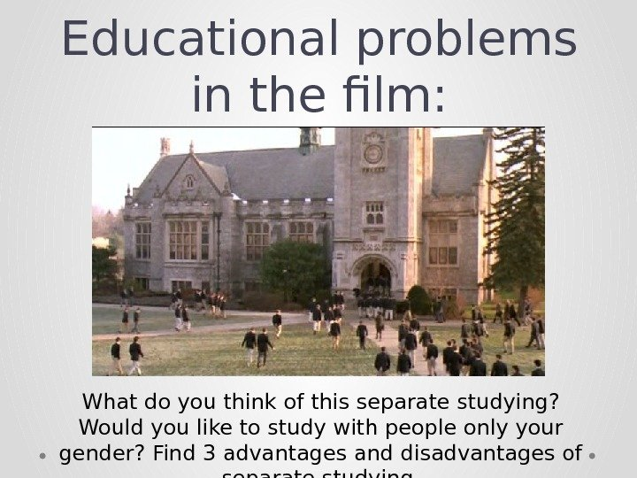 Educational problems in the film: What do you think of this separate studying?  Would you
