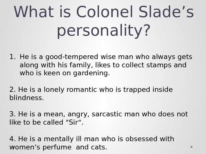 What is Colonel Slade's personality? 1. He is a good-tempered wise man who always gets along