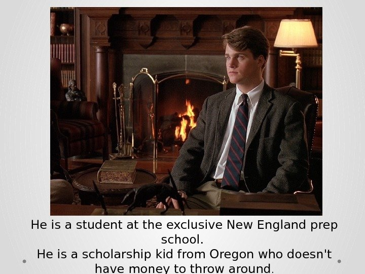 He is a student at the exclusive New England prep school.  He is a scholarship