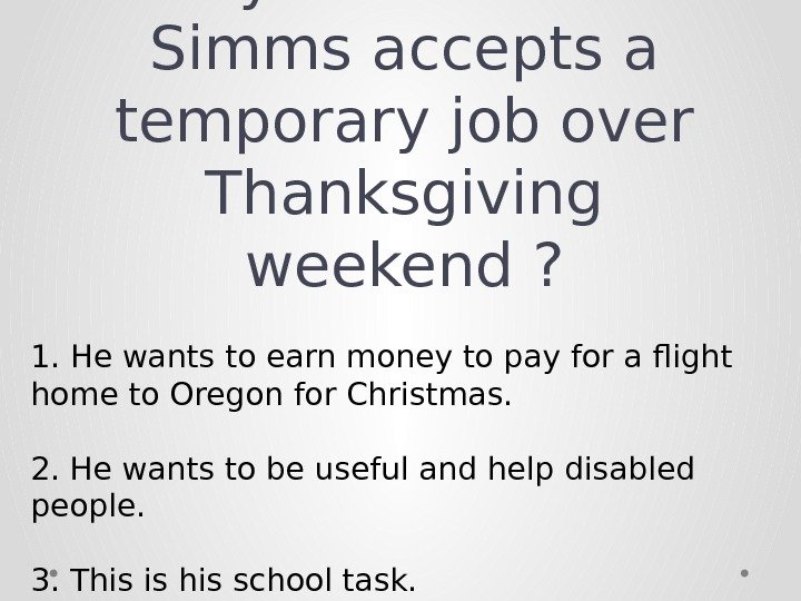 Why does Charlie Simms accepts a temporary job over Thanksgiving weekend ? 1. He wants to