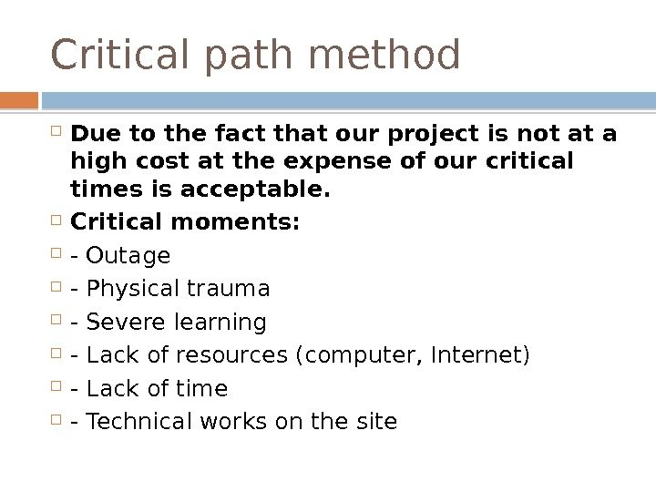 Critical path method Due to the fact that our project is not at a high cost