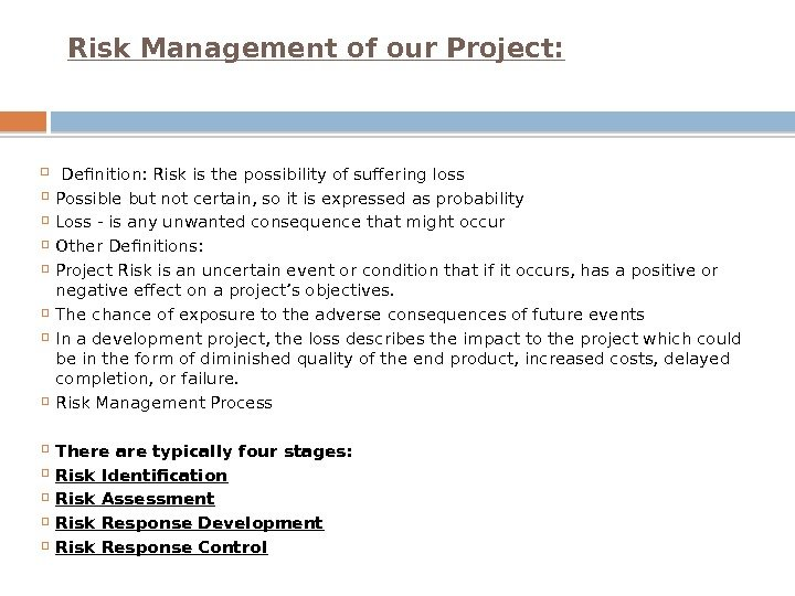 Risk Management of our Project: Definition: Risk is the possibility of suffering loss Possible but not