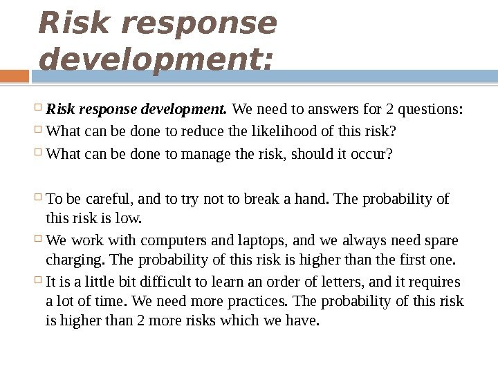 Risk response development:  Risk response development.  We need to answers for 2 questions: