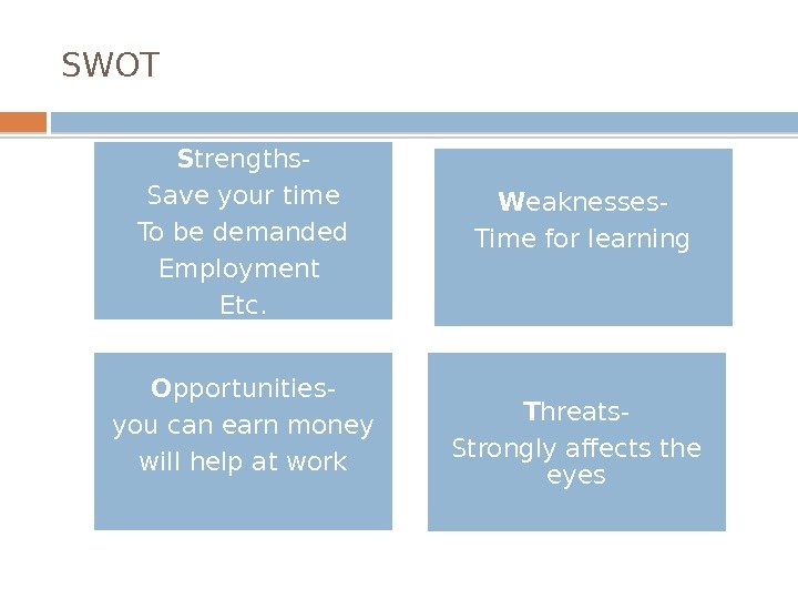 SWOT S trengths- Save your time To be demanded Employment Etc. W eaknesses- Time for learning