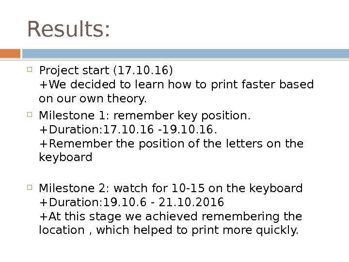 Results:  Project start (17. 10. 16) +We decided to learn how to print faster based