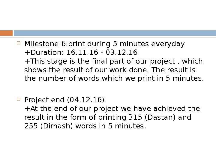 Milestone 6: print during 5 minutes everyday +Duration: 16. 11. 16 - 03. 12. 16