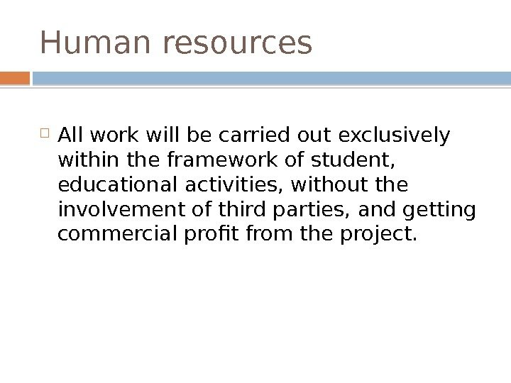 Human resources  All work will be carried out exclusively within the framework of student,