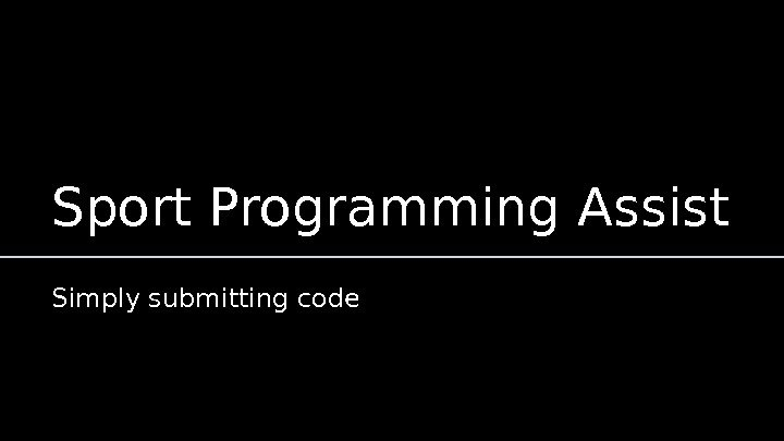 Sport Programming Assist Simply submitting code