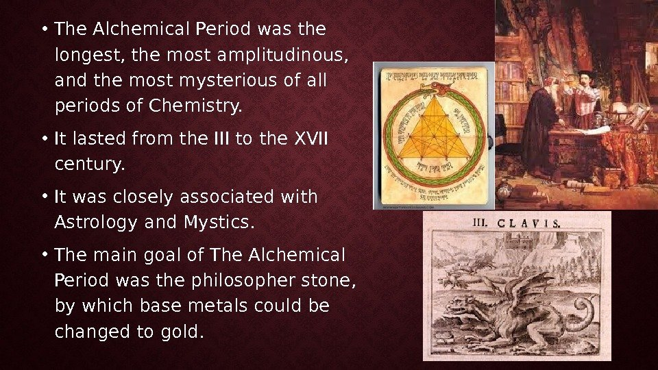 • The Alchemical Period was the longest, the most amplitudinous,  and the most mysterious