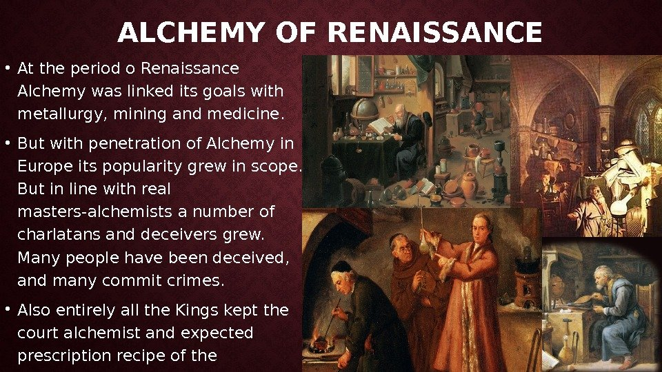 ALCHEMY OF RENAISSANCE • At the period o Renaissance Alchemy was linked its goals with metallurgy,