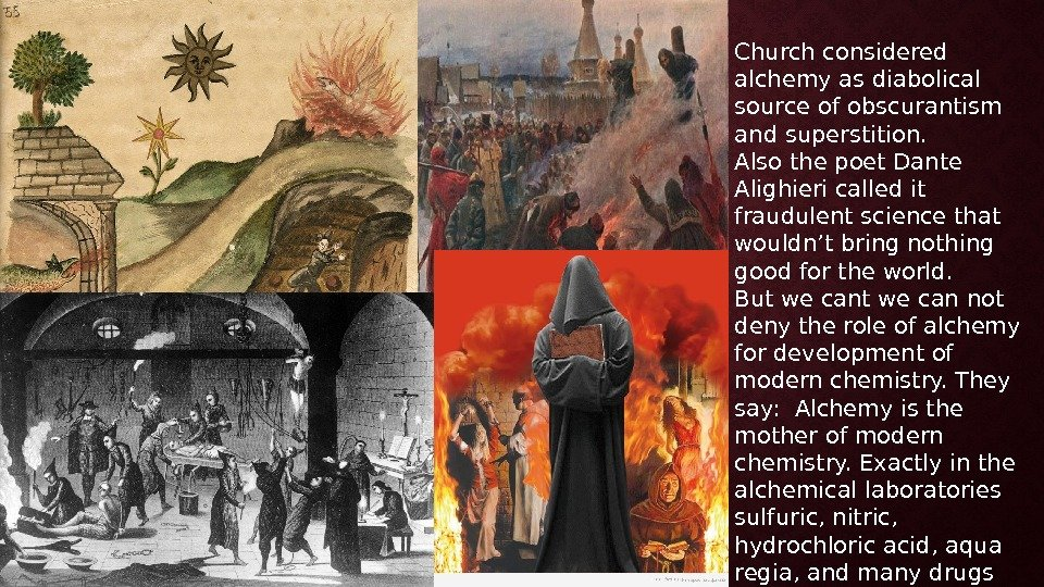 Church considered alchemy as diabolical source of obscurantism and superstition. Also the poet Dante Alighieri called
