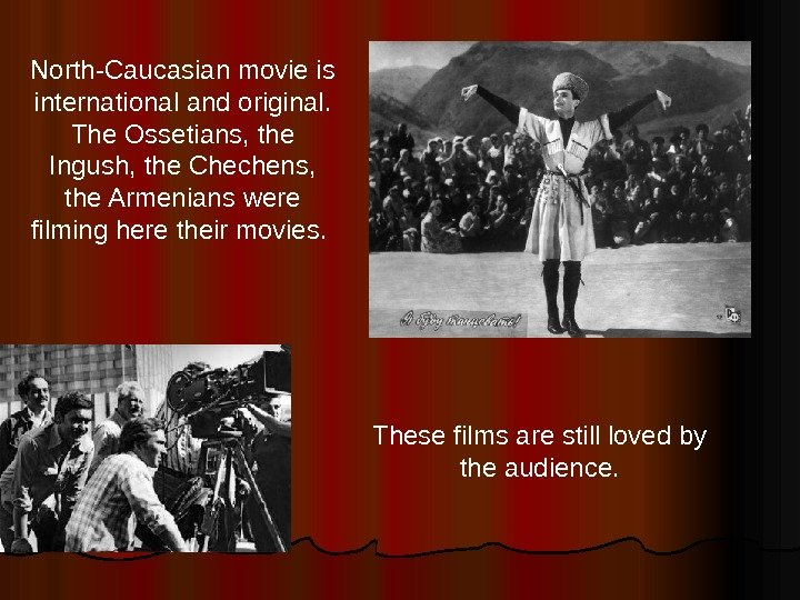 North - Caucasian movie is international and original.  The Ossetians, the Ingush, the Chechens,