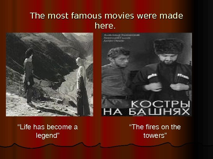 "The most famous movies were made here. . "" The fires on the towers"""" Life has"