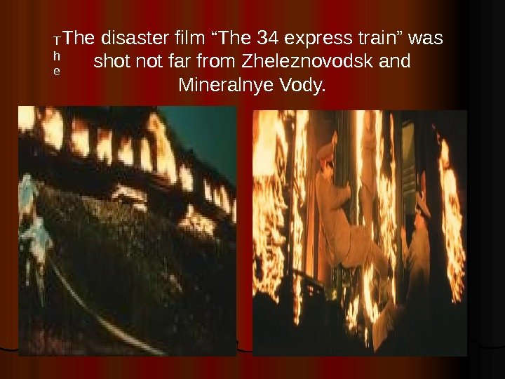 "T h e  The disaster film ""The 34 e x press train"" was shot not"