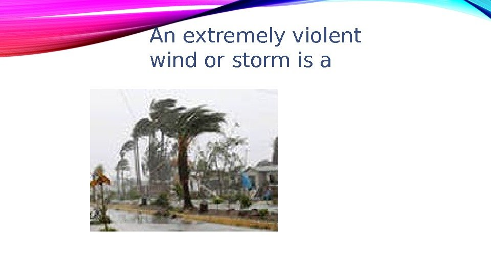 An extremely violent wind or storm is a