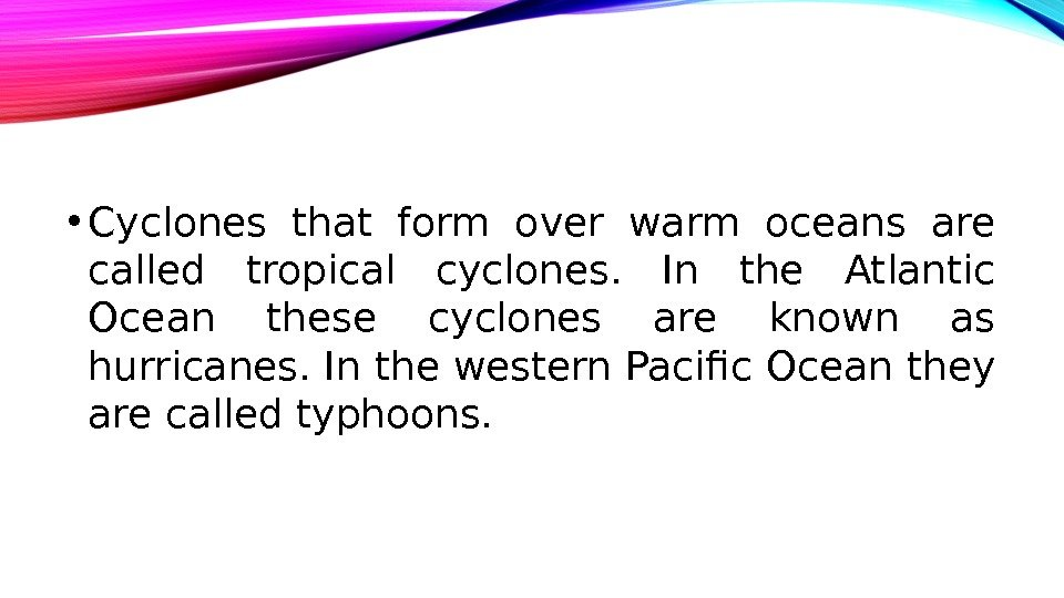 • Cyclones that form over warm oceans are called tropical cyclones.  In the Atlantic