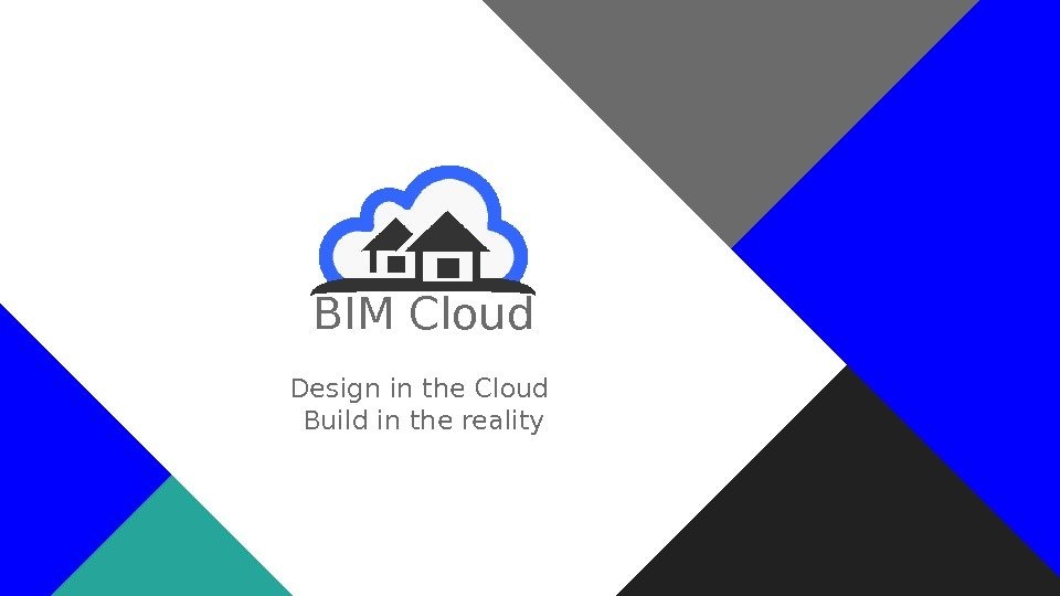 BIM Cloud Design in the Cloud Build in the reality