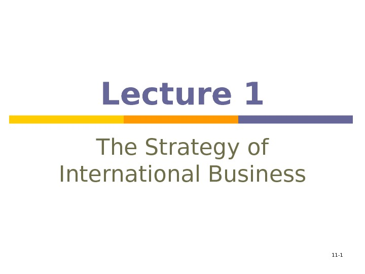 11 - 1 Lecture 1 The Strategy of International Business