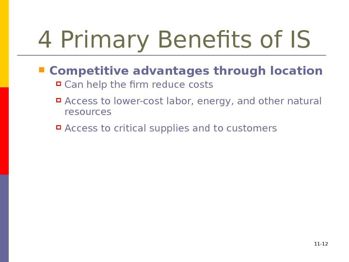 4 Primary Benefits of IS Competitive advantages through location Can help the firm reduce