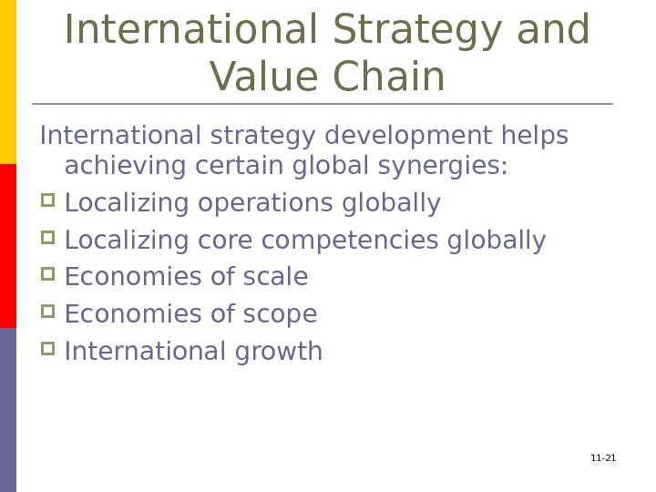 International Strategy and Value Chain International strategy development helps achieving certain global synergies: