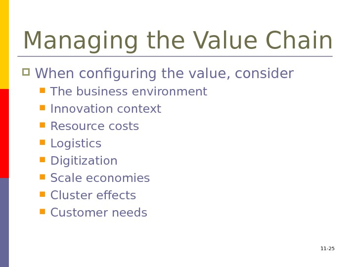 11 - 25 Managing the Value Chain When configuring the value, consider The business