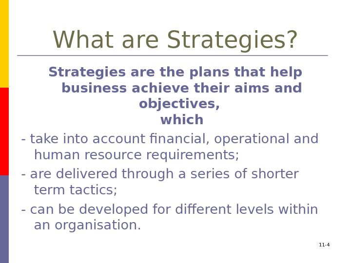 What are Strategies? Strategies are the plans that help business achieve their aims and