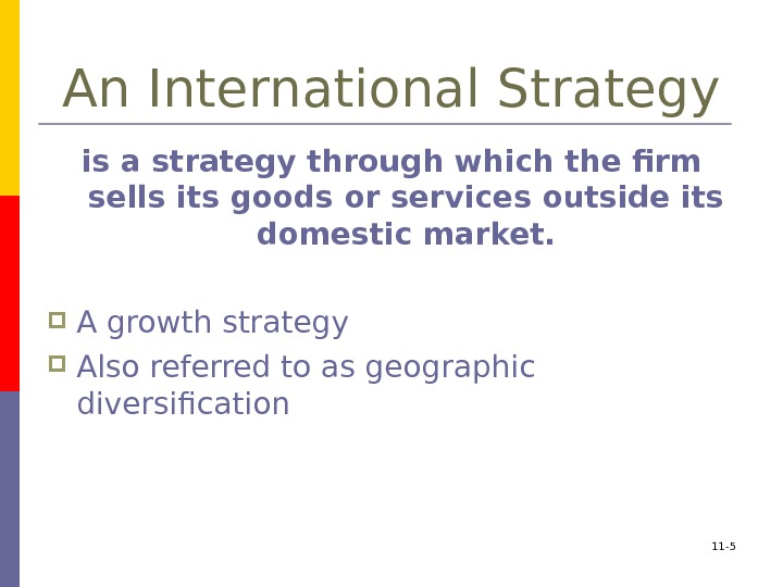 An International Strategy is a strategy through which the firm sells its goods or